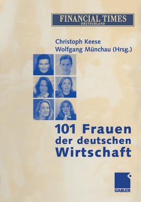 101 Frauen Der Deutschen Wirtschaft - Keese, Christoph (Editor), and M?nchau, Wolfgang (Editor)