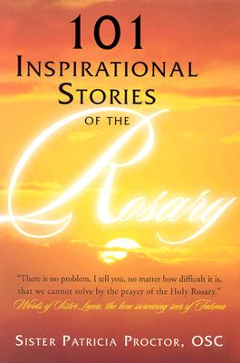 101 Inspirational Stories of the Rosary - Proctor, Patricia, Sister, and Skylstad, William S, Bishop (Foreword by), and Felty, Cathy (Editor)