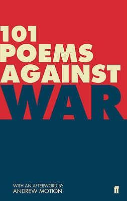 101 Poems Against War - Hollis, Matthew (Editor), and Keegan, Paul (Editor)