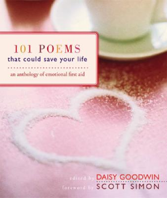 101 Poems That Could Save Your Life: An Anthology of Emotional First Aid - Goodwin, Daisy (Editor)