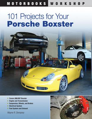 101 Projects for Your Porsche Boxster - Dempsy, Wayne