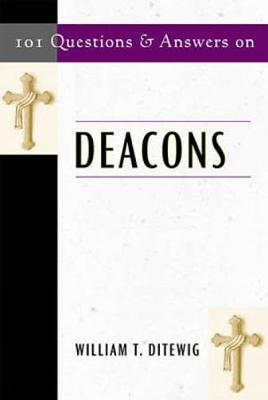 101 Questions and Answers on Deacons - Ditewig, William T, PH.D.