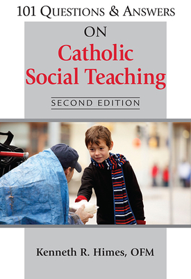 101 Questions & Answers on Catholic Social Teaching - Himes, Kenneth R