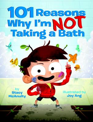 101 Reasons Why I'm Not Taking a Bath - McAnulty, Stacy