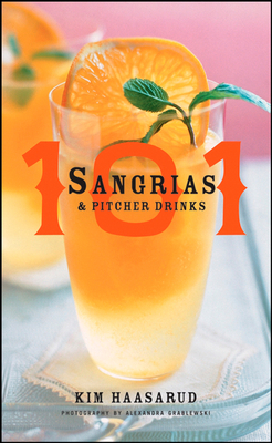101 Sangrias and Pitcher Drinks - Haasarud, Kim, and Grablewski, Alexandra
