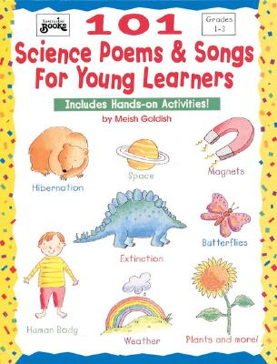 101 Science Poems & Songs for Young Learners: Includes Hands-On Activities! - Goldish, Meish