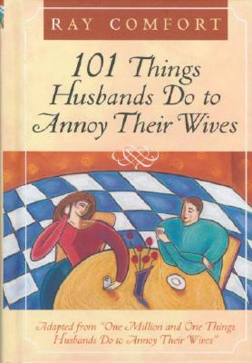 101 Things Husbands Do to Annoy Their Wives - Comfort, Ray, Sr.