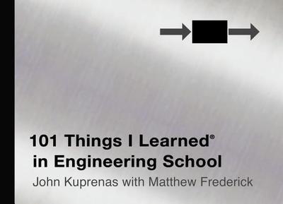 101 Things I Learned in Engineering School - Frederick, Matthew, and Kuprenas, John