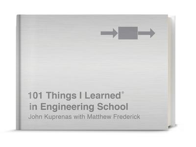 101 Things I Learned(r) in Engineering School - Kuprenas, John, and Frederick, Matthew