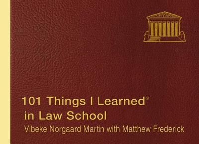 101 Things I Learned (R) in Law School - Frederick, Matthew, and Martin, Vibeke Norgaard
