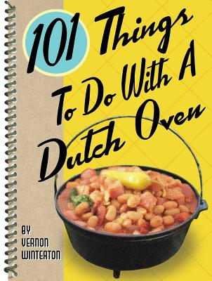 101 Things to Do with a Dutch Oven - Winterton, Vernon