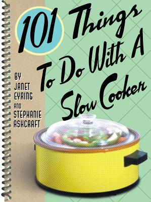 101 Things to Do with a Slow Cooker - Ashcraft, Stephanie