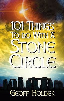 101 Things to do with a Stone Circle - Holder, Geoff