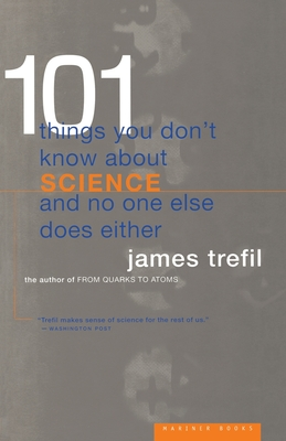 101 Things You Don't Know about Science and No One Else Does Either - Trefil, James