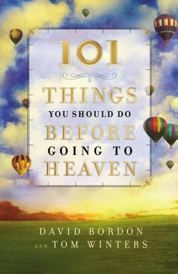 101 Things You Should Do Before Going to Heaven - Bordon, David, and Winters, Tom