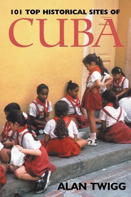 101 Top Historical Sites of Cuba - Twigg, Alan