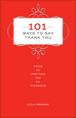 101 Ways to Say Thank You: Notes of Gratitude for All Occasions - Browne, Kelly