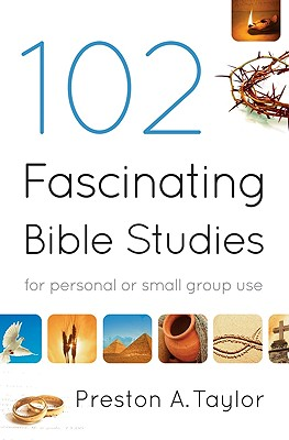 102 Fascinating Bible Studies - Taylor, Preston A