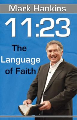 11:23: The Language of Faith - Hankins, Mark