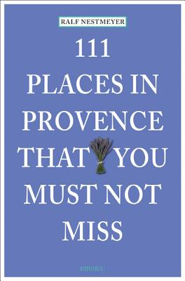 111 Places in Provence That You Must Not Miss - Nestmeyer, Ralf