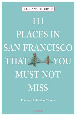 111 Places in San Francisco That You Must Not Miss - Peterson, Floriana