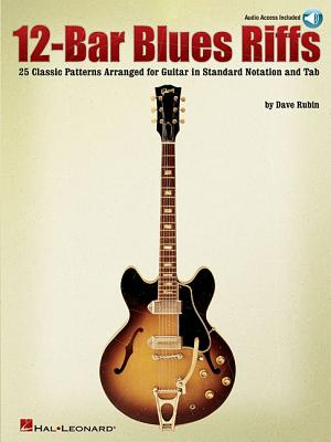 12-Bar Blues Riffs: 25 Classic Patterns Arranged for Guitar in Standard Notation and Tab - Rubin, Dave