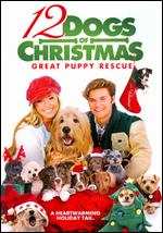 12 Dogs of Christmas: Great Puppy Rescue - Kieth Merrill