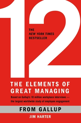 12: The Elements of Great Managing - Wagner, Rodd, and Harter, James K, PH.D., PH D