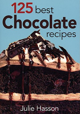 125 Best Chocolate Recipes - Hasson, Julie