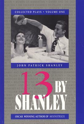 13 by Shanley: Thirteen Plays - Shanley, John Patrick