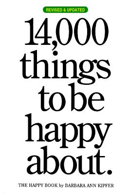 14,000 Things to Be Happy About.: The Happy Book - Kipfer, Barbara Ann, PhD