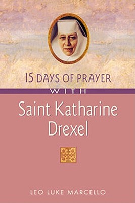15 Days of Prayer with Saint Katharine Drexel - Marcello, Leo Luke