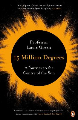 15 Million Degrees: A Journey to the Centre of the Sun - Green, Lucie