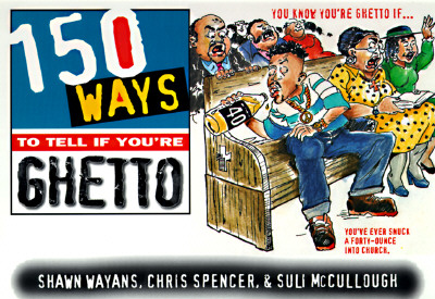 150 Ways to Tell If You're Ghetto - Wayans, Shawn, and McCullough, Soli, and Spencer, Chris