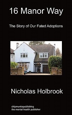 16 Manor Way: The Story of Our Fated Adoptions - Holbrook, Nicholas