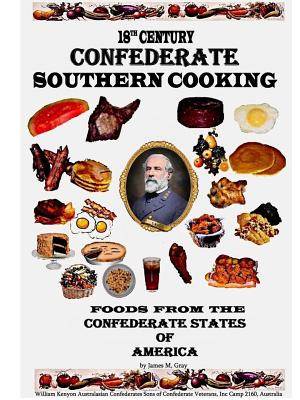 18th Century Confederate Southern Cooking - Gray, James M.