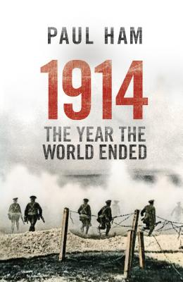 1914 the Year the World Ended - Ham, Paul
