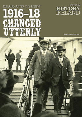 1916-18 Changed Utterly: Ireland After the Rising - History Ireland (Editor), and Gibney, John (Editor), and Graham, Tommy (Editor)