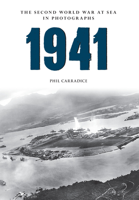 1941 the Second World War at Sea in Photographs - Carradice, Phil