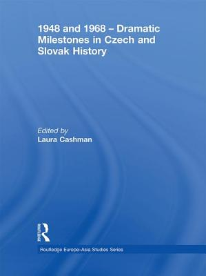 1948 and 1968 - Dramatic Milestones in Czech and Slovak History - Cashman, Laura (Editor)