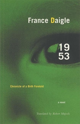 1953: Chronicle of a Birth Foretold - Daigle, France, and Majzels, Robert (Translated by)