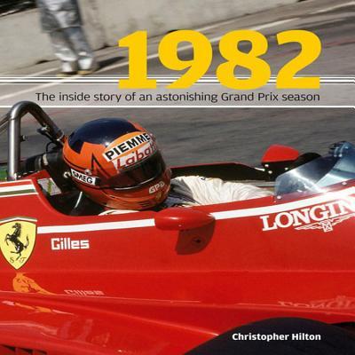 1982: The Inside Story of the Sensational Grand Prix Season - Hilton, Christopher