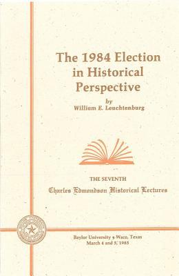1984 Election Historical Perspec - Leuchtenburg, William E, and Leuchtenbu