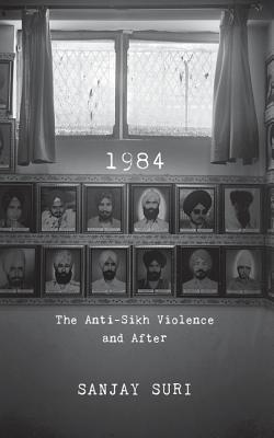 1984: The Anti-Sikh Riots and After - Suri, Sanjay