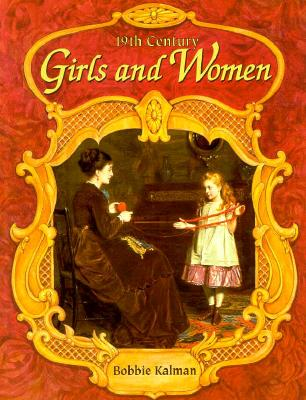 19th Century Girls and Women - Kalman, Bobbie