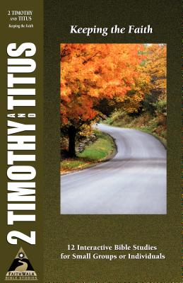 2 Timothy and Titus: Keeping the Faith - Jensen, Phillip D, and Smith, Bryson, and Payne, Tony