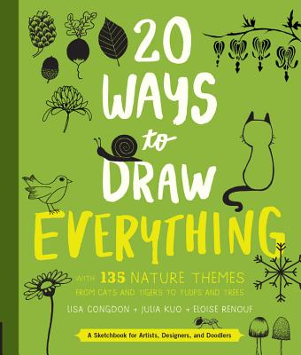 20 Ways to Draw Everything: With 135 Nature Themes from Cats and Tigers to Tulips and Trees -