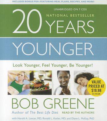 20 Years Younger: Look Younger, Feel Younger, Be Younger! - Greene, Bob (Read by), and Lancer, Harold A, and Kotler, Ronald L