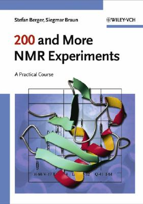 200 and More NMR Experiments: A Practical Course - Berger, Stefan, and Braun, Siegmar