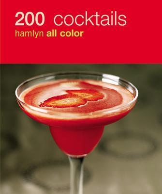 200 Cocktails: Hamlyn All Color - Hamlyn Ed, and Hamlyn, and Editors of Hamlyn